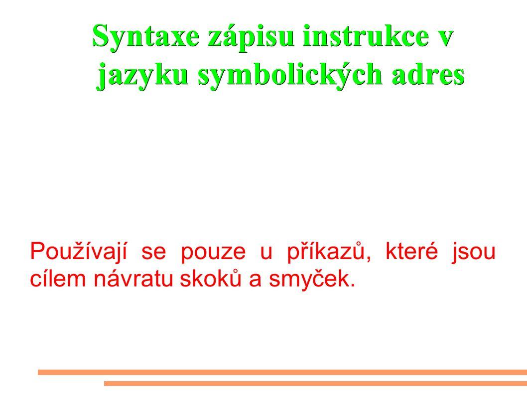 Syntaxe zápisu instrukce v jazyku symbolických adres Používají se pouze u příkazů, které jsou cílem návratu skoků a smyček.