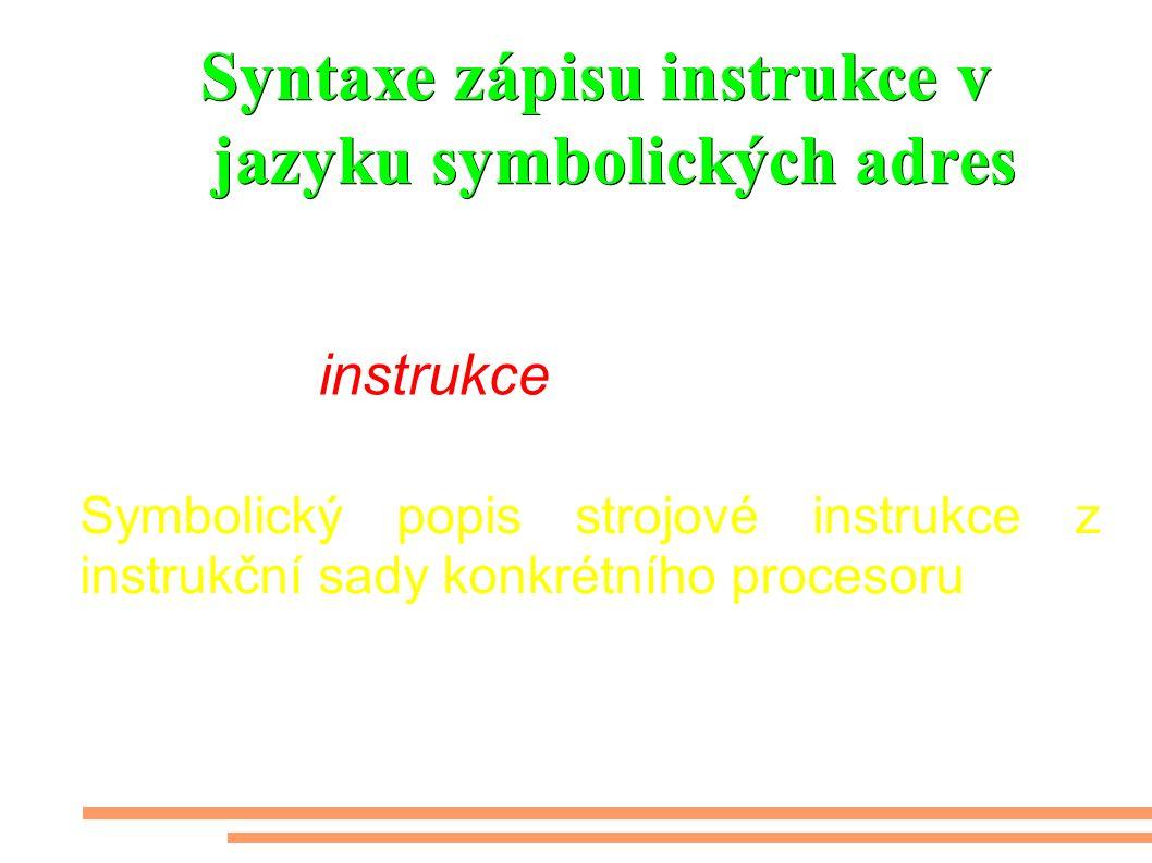 Syntaxe zápisu instrukce v jazyku symbolických adres Symbolický popis strojové instrukce z instrukční sady konkrétního procesoru Návěští: instrukce