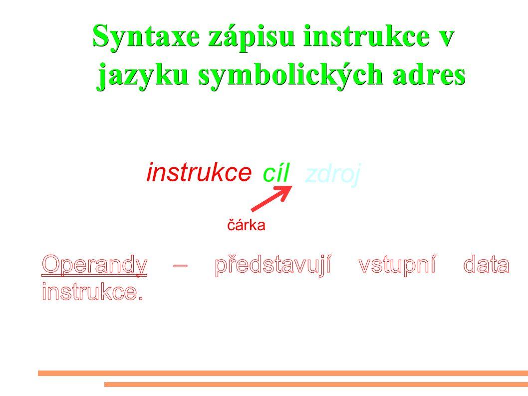 Syntaxe zápisu instrukce v jazyku symbolických adres Návěští:cíl instrukce zdroj, čárka