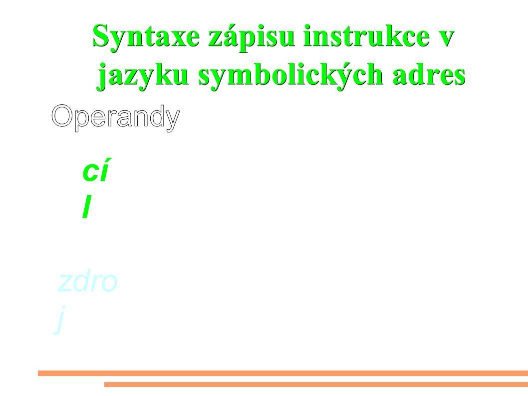 Syntaxe zápisu instrukce v jazyku symbolických adres cí l zdro j - místo kde je uložen první operand a kam bude uložen výsledek - místo kde je uložen druhý operand