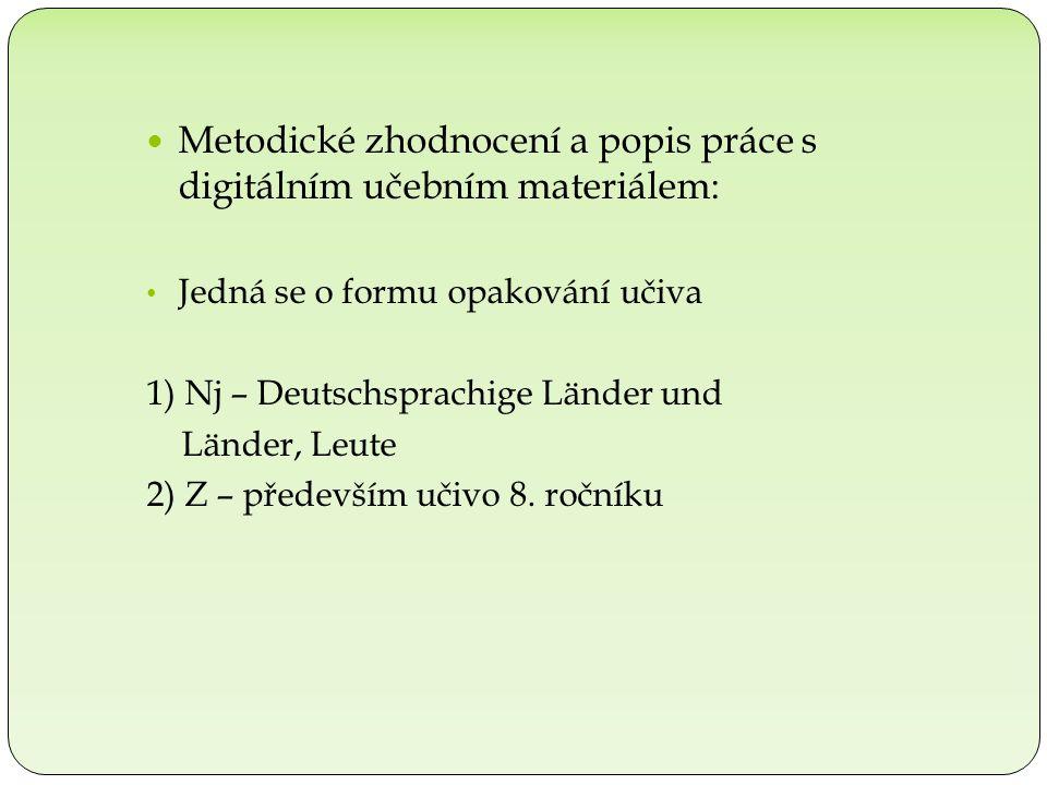 Metodické zhodnocení a popis práce s digitálním učebním materiálem: Jedná se o formu opakování učiva 1) Nj – Deutschsprachige Länder und Länder, Leute 2) Z – především učivo 8.