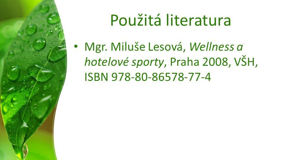 Použitá literatura Mgr. Miluše Lesová, Wellness a hotelové sporty, Praha 2008, VŠH, ISBN 978-80-86578-77-4