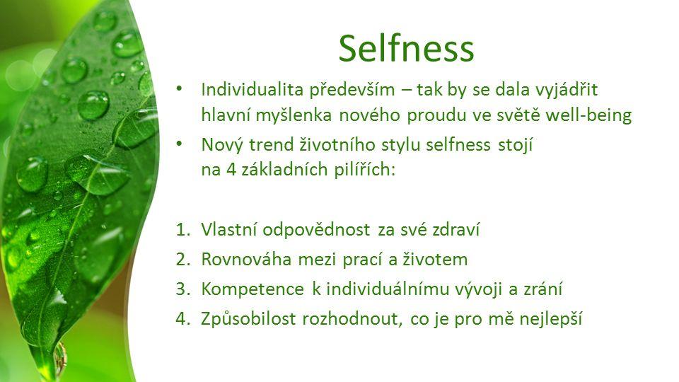 Selfness Individualita především – tak by se dala vyjádřit hlavní myšlenka nového proudu ve světě well-being Nový trend životního stylu selfness stojí na 4 základních pilířích: 1.Vlastní odpovědnost za své zdraví 2.Rovnováha mezi prací a životem 3.Kompetence k individuálnímu vývoji a zrání 4.Způsobilost rozhodnout, co je pro mě nejlepší
