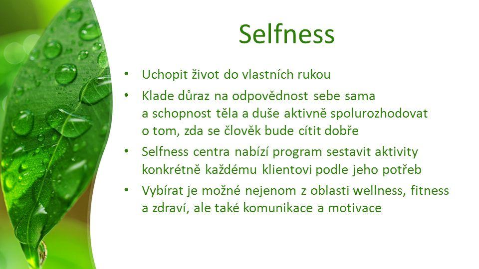 Selfness Uchopit život do vlastních rukou Klade důraz na odpovědnost sebe sama a schopnost těla a duše aktivně spolurozhodovat o tom, zda se člověk bu