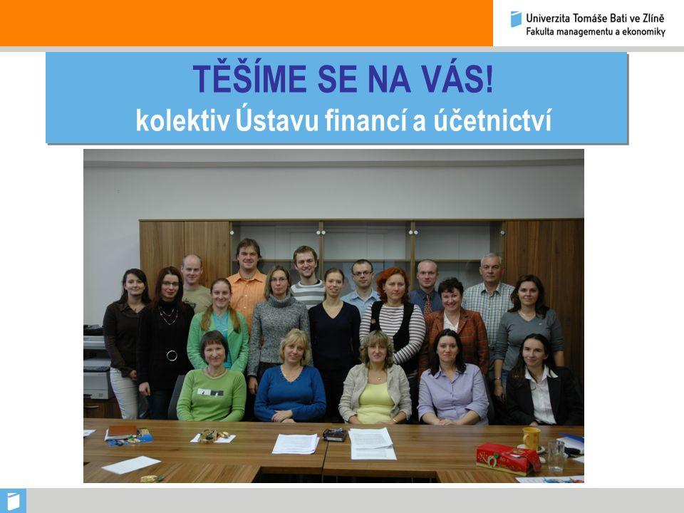 TĚŠÍME SE NA VÁS! kolektiv Ústavu financí a účetnictví