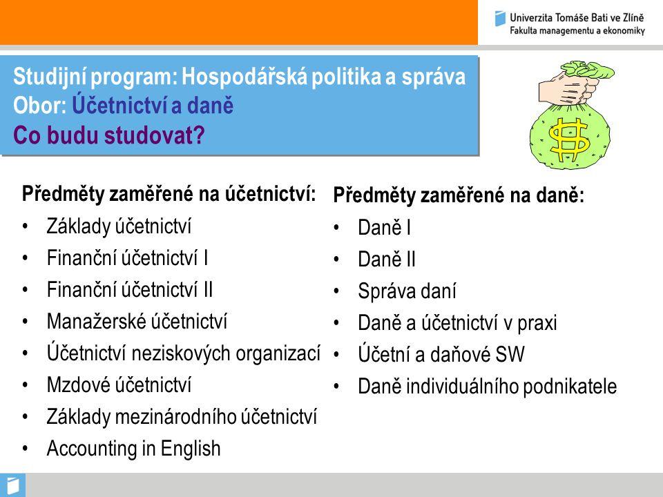 Studijní program: Hospodářská politika a správa Obor: Účetnictví a daně Co budu studovat.