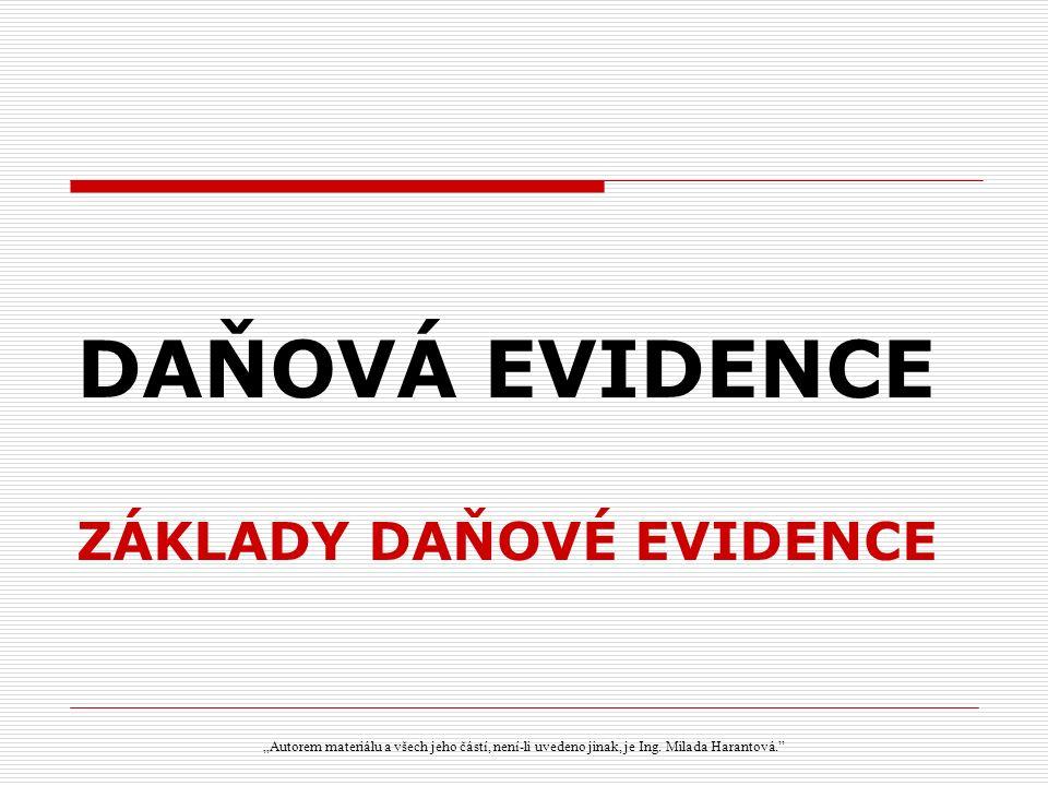 """DAŇOVÁ EVIDENCE ZÁKLADY DAŇOVÉ EVIDENCE """"Autorem materiálu a všech jeho částí, není-li uvedeno jinak, je Ing."""