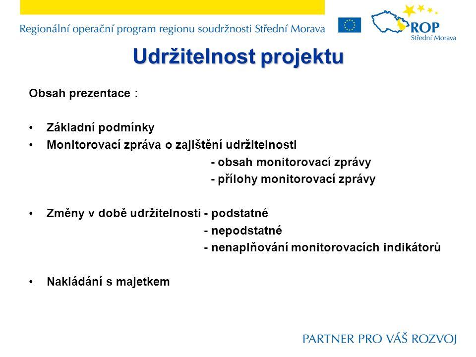 Udržitelnost projektu Obsah prezentace : Základní podmínky Monitorovací zpráva o zajištění udržitelnosti - obsah monitorovací zprávy - přílohy monitor