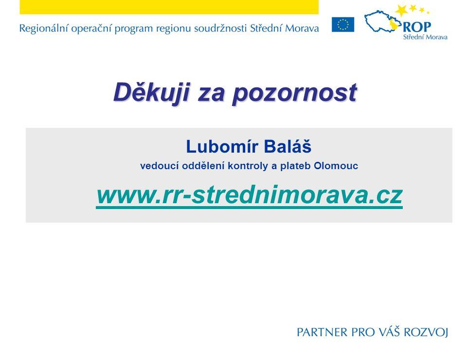 Lubomír Baláš vedoucí oddělení kontroly a plateb Olomouc www.rr-strednimorava.cz Děkuji za pozornost