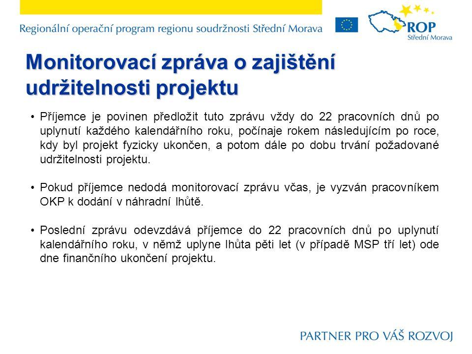 Monitorovací zpráva o zajištění udržitelnosti projektu Příjemce je povinen předložit tuto zprávu vždy do 22 pracovních dnů po uplynutí každého kalendá