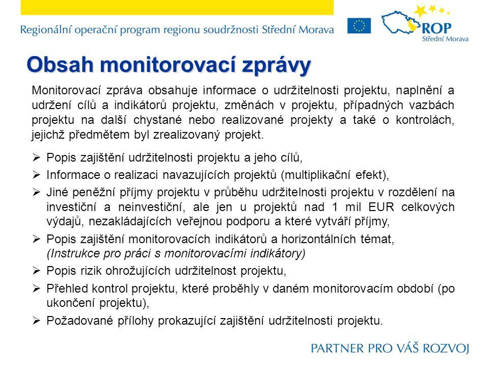 Monitorovací zpráva obsahuje informace o udržitelnosti projektu, naplnění a udržení cílů a indikátorů projektu, změnách v projektu, případných vazbách