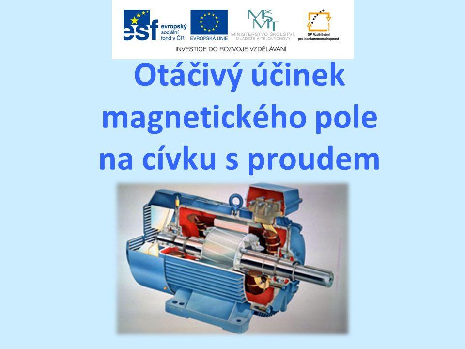 Otáčivý účinek magnetického pole na cívku s proudem