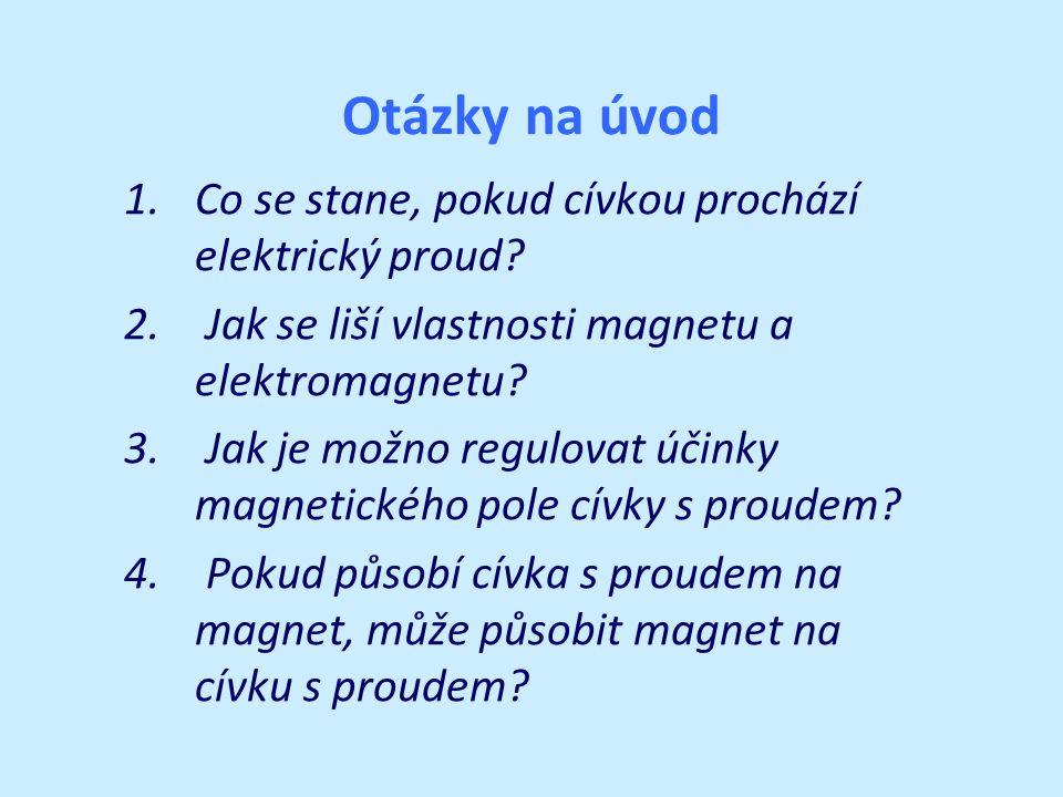 Otázky na úvod 1.Co se stane, pokud cívkou prochází elektrický proud.
