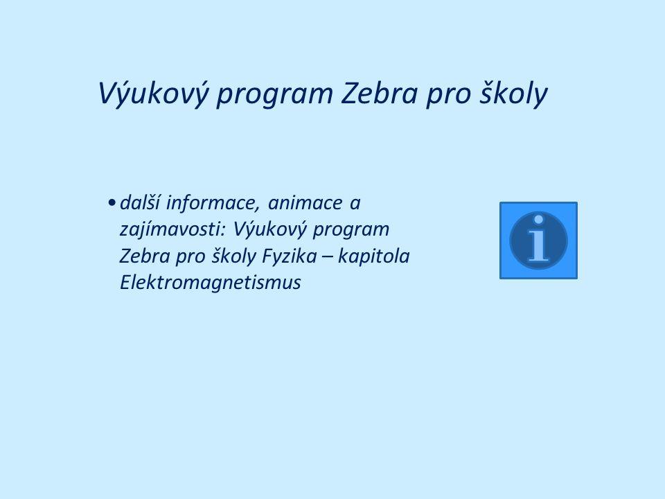 Výukový program Zebra pro školy další informace, animace a zajímavosti: Výukový program Zebra pro školy Fyzika – kapitola Elektromagnetismus