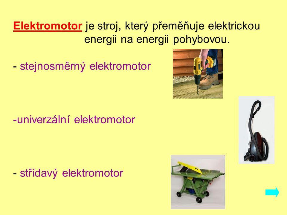 Elektromotor je stroj, který přeměňuje elektrickou energii na energii pohybovou.
