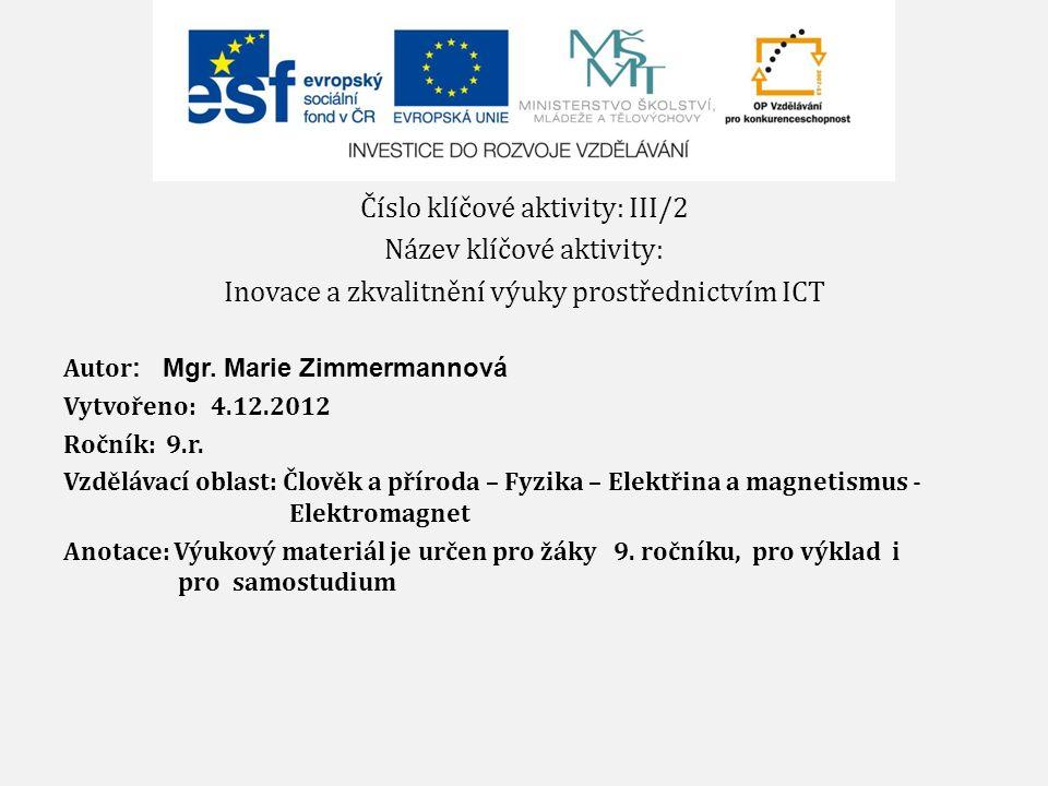Číslo klíčové aktivity: III/2 Název klíčové aktivity: Inovace a zkvalitnění výuky prostřednictvím ICT Autor : Mgr. Marie Zimmermannová Vytvořeno: 4.12