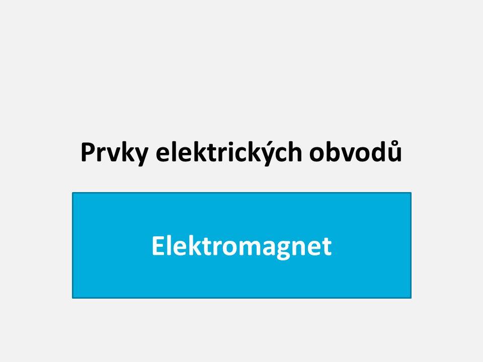 Prvky elektrických obvodů Elektromagnet