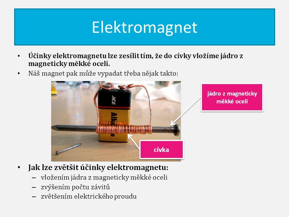Elektromagnet Účinky elektromagnetu lze zesílit tím, že do cívky vložíme jádro z magneticky měkké oceli. Náš magnet pak může vypadat třeba nějak takto