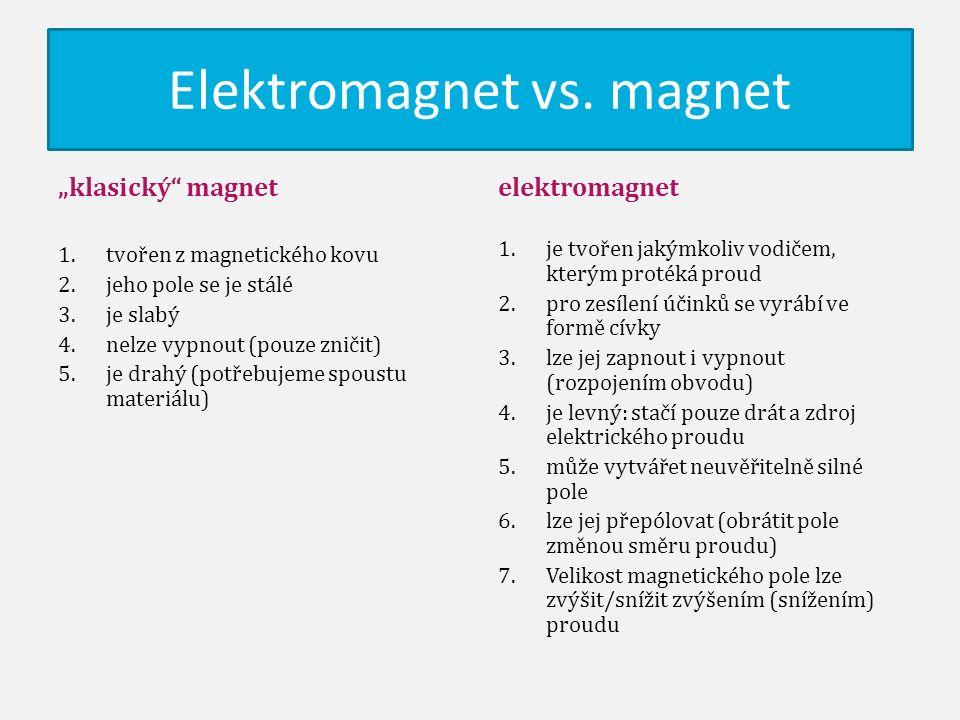 """Elektromagnet vs. magnet """"klasický"""" magnet 1.tvořen z magnetického kovu 2.jeho pole se je stálé 3.je slabý 4.nelze vypnout (pouze zničit) 5.je drahý ("""