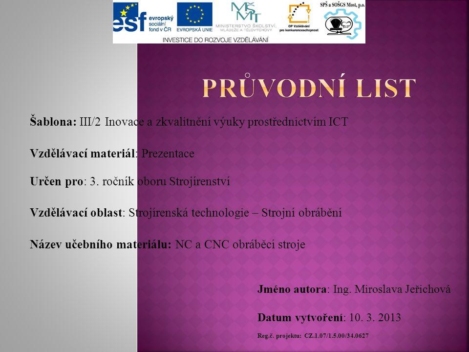 Šablona: III/2 Inovace a zkvalitnění výuky prostřednictvím ICT Vzdělávací materiál: Prezentace Určen pro: 3. ročník oboru Strojírenství Vzdělávací obl