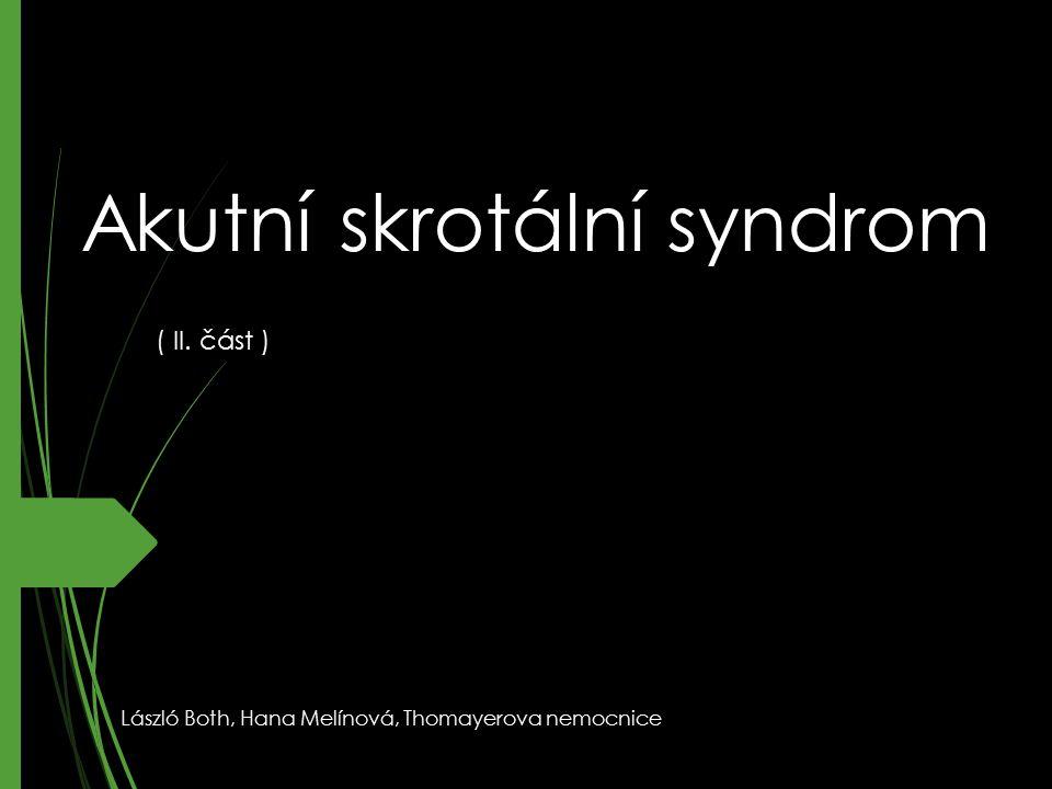 Akutní skrotální syndrom ( II. část ) László Both, Hana Melínová, Thomayerova nemocnice