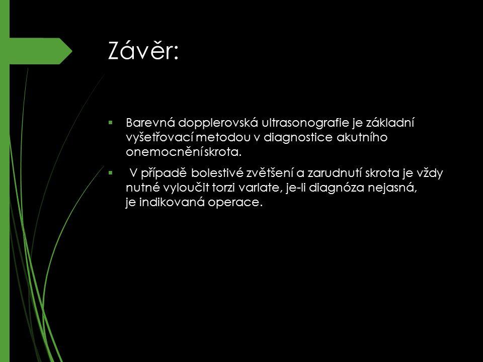 Závěr:  Barevná dopplerovská ultrasonografie je základní vyšetřovací metodou v diagnostice akutního onemocnění skrota.  V případě bolestivé zvětšení