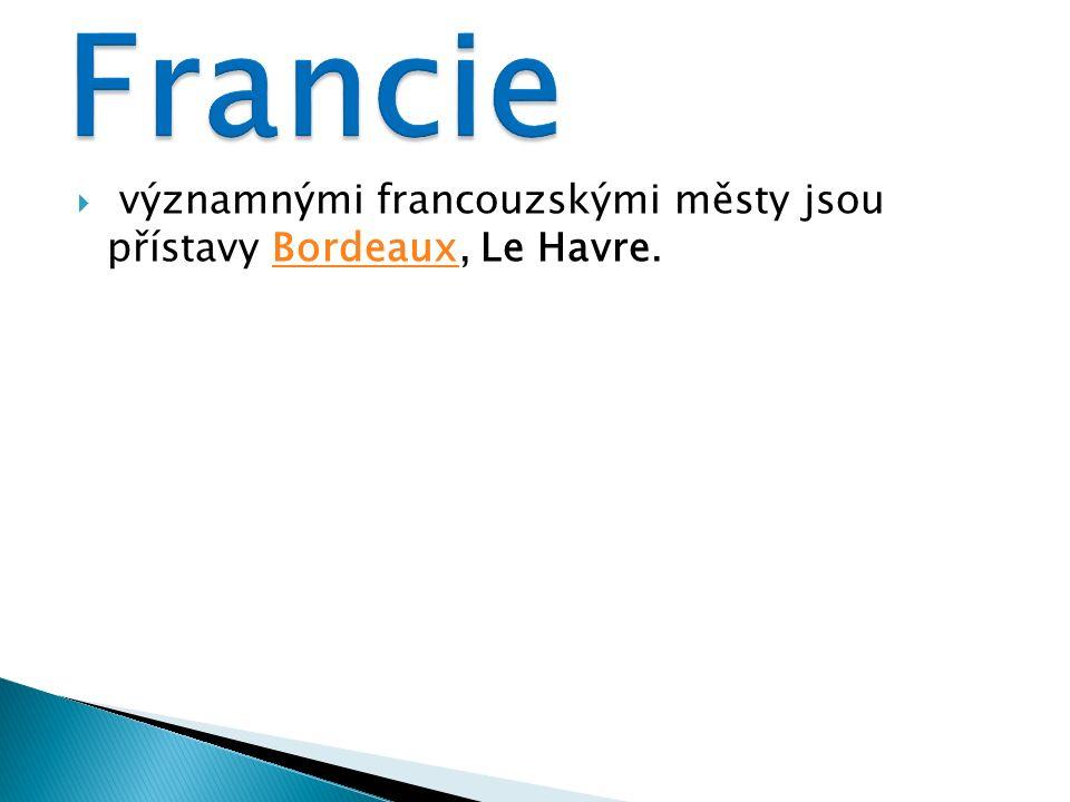  významnými francouzskými městy jsou přístavy Bordeaux, Le Havre.Bordeaux