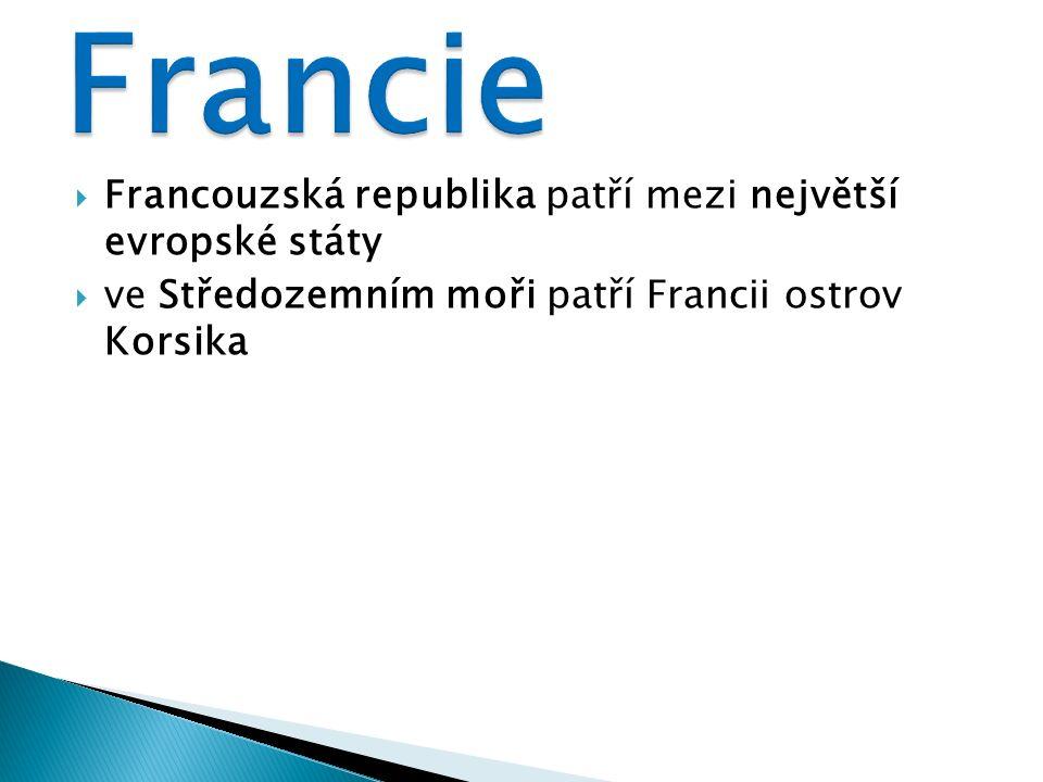  Francouzská republika patří mezi největší evropské státy  ve Středozemním moři patří Francii ostrov Korsika
