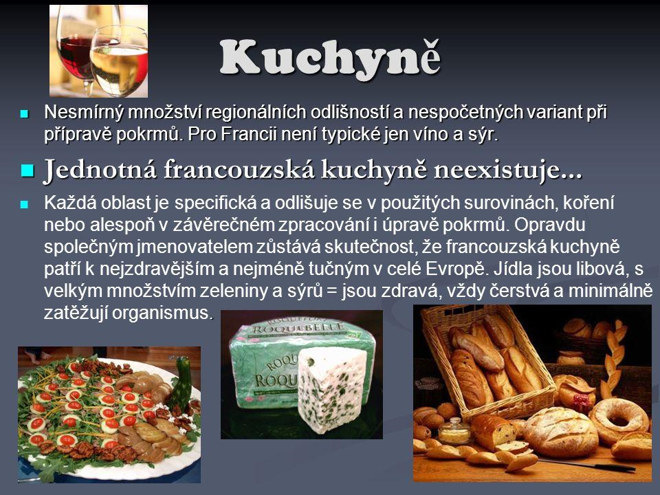 Kuchyn ě Nesmírný množství regionálních odlišností a nespočetných variant při přípravě pokrmů. Pro Francii není typické jen víno a sýr. Nesmírný množs