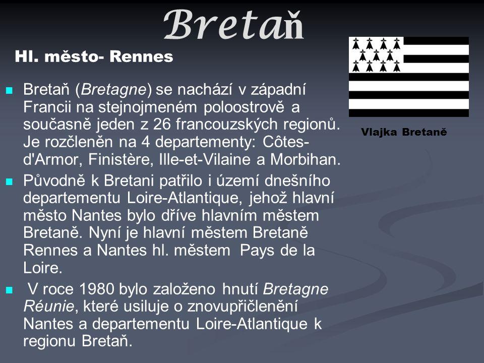 Breta ň Bretaň (Bretagne) se nachází v západní Francii na stejnojmeném poloostrově a současně jeden z 26 francouzských regionů. Je rozčleněn na 4 depa