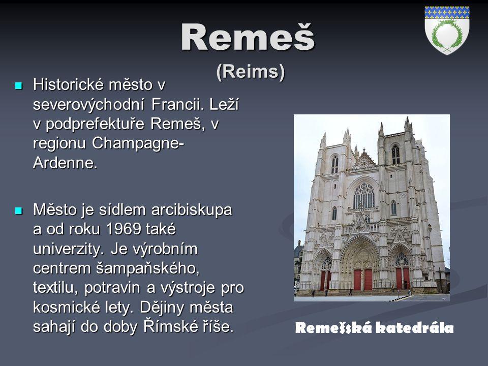 Remeš (Reims) Historické město v severovýchodní Francii. Leží v podprefektuře Remeš, v regionu Champagne- Ardenne. Historické město v severovýchodní F