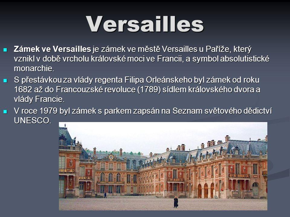 Versailles Zámek ve Versailles je zámek ve městě Versailles u Paříže, který vznikl v době vrcholu královské moci ve Francii, a symbol absolutistické m