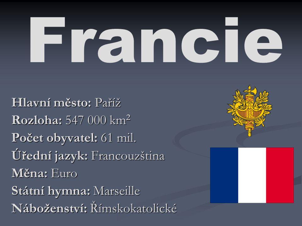 Francie Hlavní město: Paříž Rozloha: 547 000 km 2 Počet obyvatel: 61 mil. Úřední jazyk: Francouzština Měna: Euro Státní hymna: Marseille Náboženství: