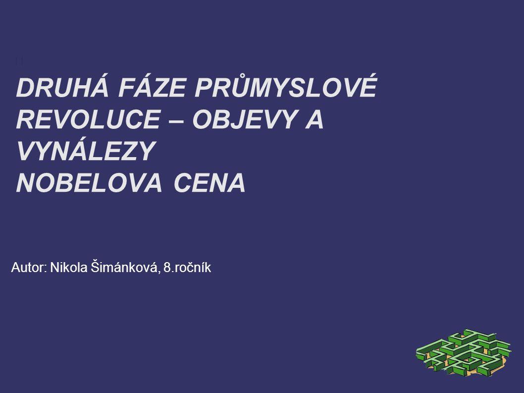 DRUHÁ FÁZE PRŮMYSLOVÉ REVOLUCE – OBJEVY A VYNÁLEZY NOBELOVA CENA Autor: Nikola Šimánková, 8.ročník