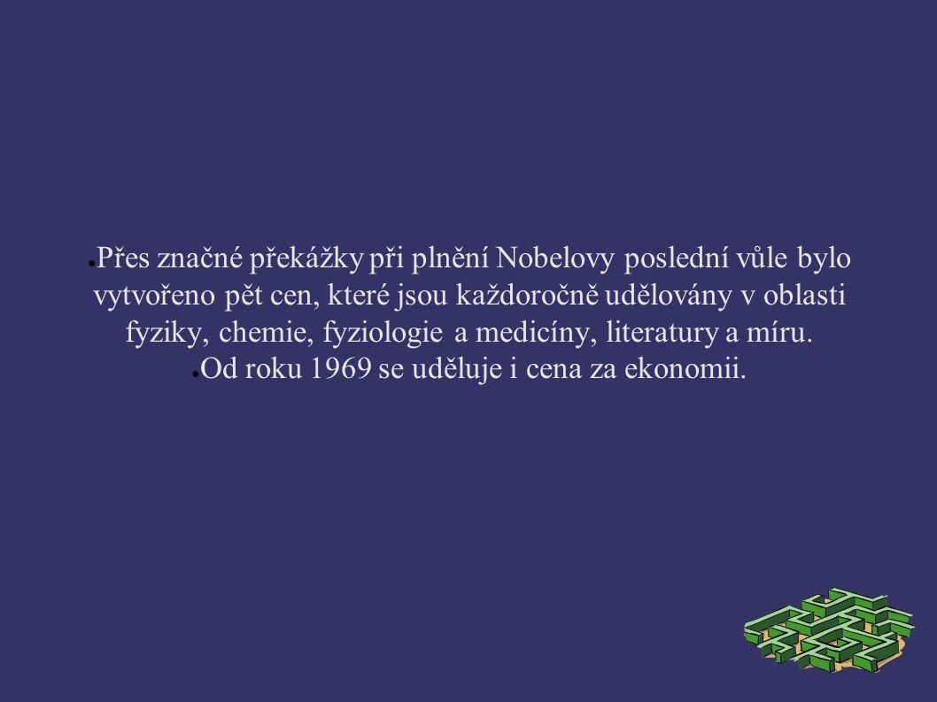 ● Přes značné překážky při plnění Nobelovy poslední vůle bylo vytvořeno pět cen, které jsou každoročně udělovány v oblasti fyziky, chemie, fyziologie a medicíny, literatury a míru.