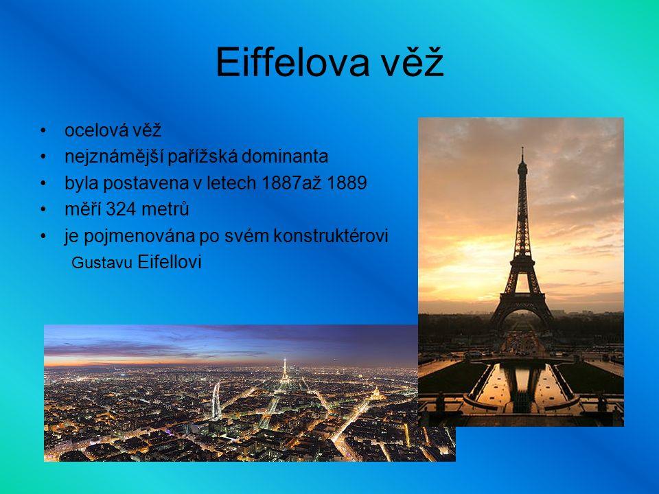 Eiffelova věž ocelová věž nejznámější pařížská dominanta byla postavena v letech 1887až 1889 měří 324 metrů je pojmenována po svém konstruktérovi Gustavu Eifellovi