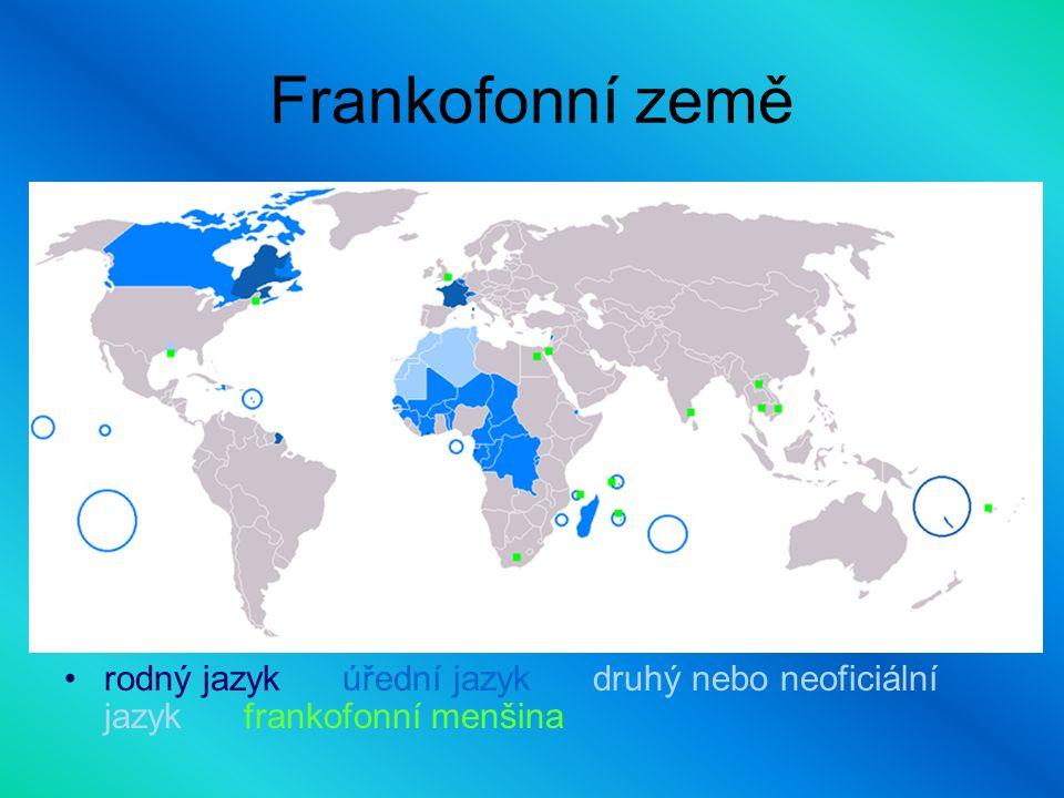 Frankofonní země rodný jazyk úřední jazyk druhý nebo neoficiální jazyk frankofonní menšina