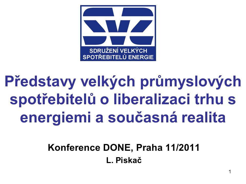 1 Představy velkých průmyslových spotřebitelů o liberalizaci trhu s energiemi a současná realita Konference DONE, Praha 11/2011 L.