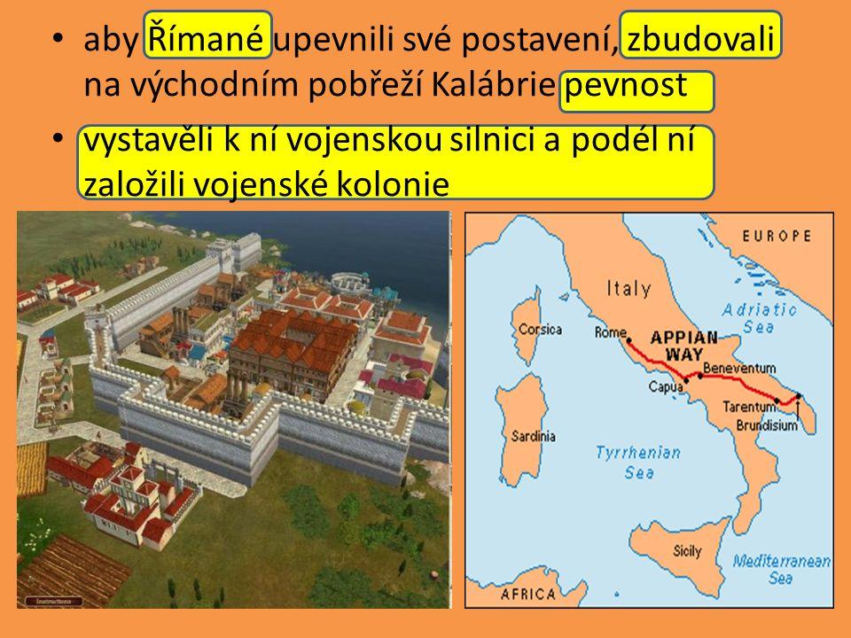 aby Římané upevnili své postavení, zbudovali na východním pobřeží Kalábrie pevnost vystavěli k ní vojenskou silnici a podél ní založili vojenské kolonie