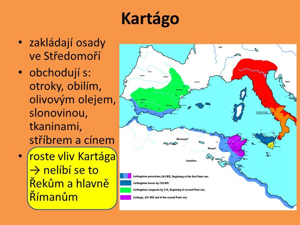 Kartágo zakládají osady ve Středomoří obchodují s: otroky, obilím, olivovým olejem, slonovinou, tkaninami, stříbrem a cínem roste vliv Kartága → nelíbí se to Řekům a hlavně Římanům