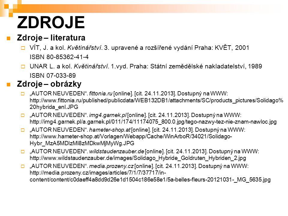 ZDROJE Zdroje – literatura  VÍT, J. a kol. Květinářství. 3. upravené a rozšířené vydání Praha: KVĚT, 2001 ISBN 80-85362-41-4  UNAR L. a kol. Květiná