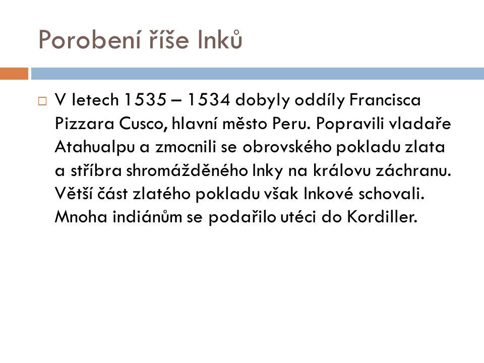 Porobení říše Inků  V letech 1535 – 1534 dobyly oddíly Francisca Pizzara Cusco, hlavní město Peru.