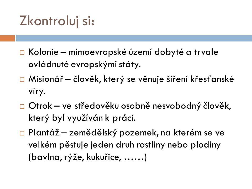 Zkontroluj si:  Kolonie – mimoevropské území dobyté a trvale ovládnuté evropskými státy.