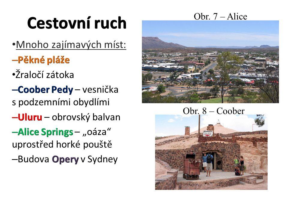 """Cestovní ruch Mnoho zajímavých míst: – Pěkné pláže Žraločí zátoka – Coober Pedy – Coober Pedy – vesnička s podzemními obydlími – Uluru – Uluru – obrovský balvan – Alice Springs – Alice Springs – """"oáza uprostřed horké pouště Opery – Budova Opery v Sydney Obr."""