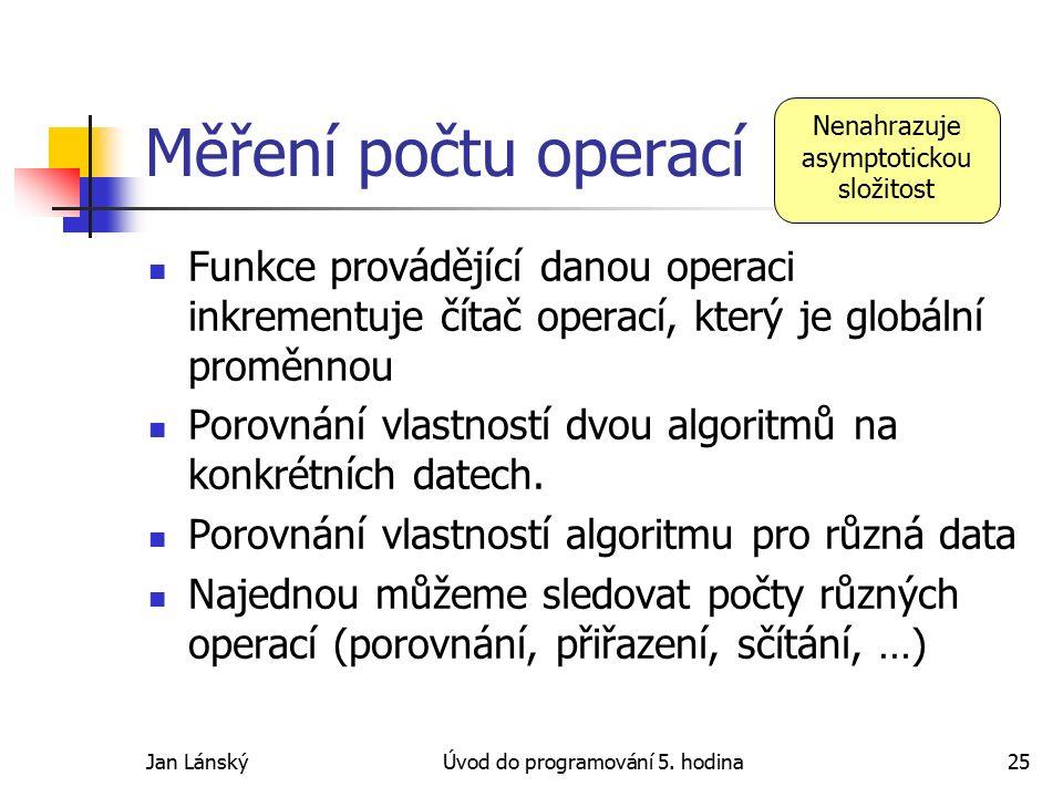 Jan LánskýÚvod do programování 5. hodina25 Měření počtu operací Funkce provádějící danou operaci inkrementuje čítač operací, který je globální proměnn