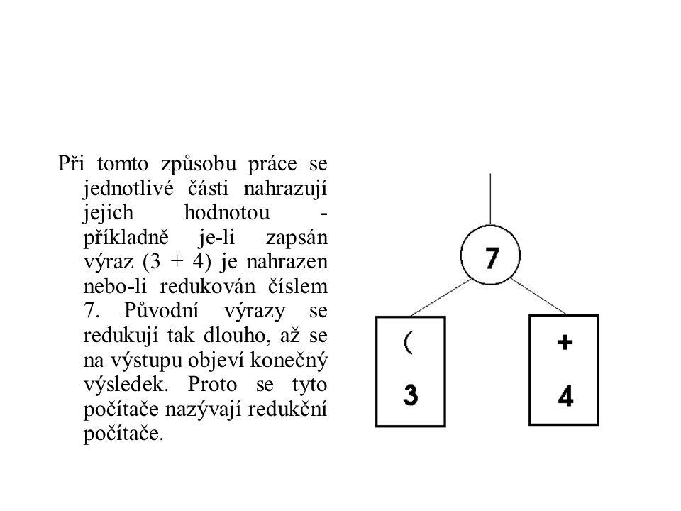 Při tomto způsobu práce se jednotlivé části nahrazují jejich hodnotou - příkladně je-li zapsán výraz (3 + 4) je nahrazen nebo-li redukován číslem 7.