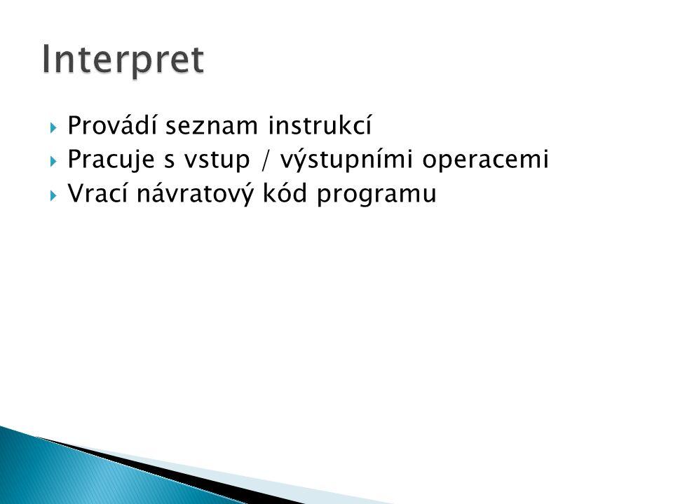  Provádí seznam instrukcí  Pracuje s vstup / výstupními operacemi  Vrací návratový kód programu