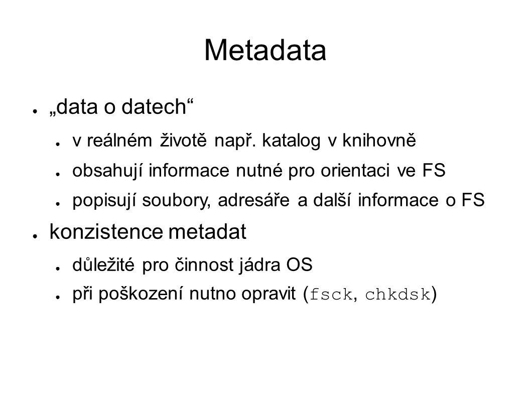 """Metadata ● """"data o datech"""" ● v reálném životě např. katalog v knihovně ● obsahují informace nutné pro orientaci ve FS ● popisují soubory, adresáře a d"""