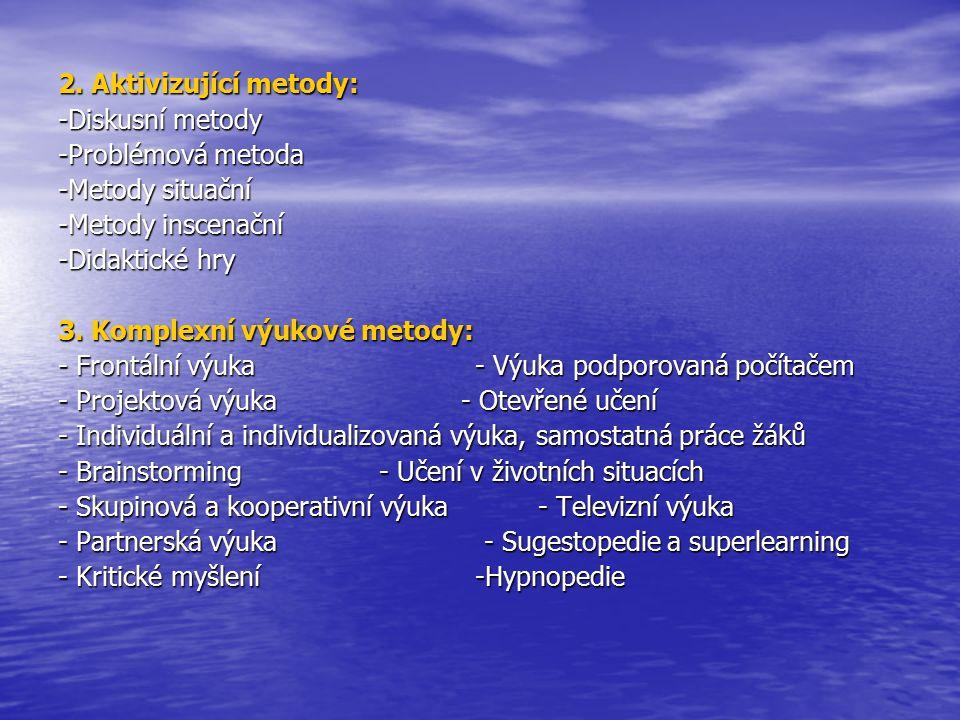 2. Aktivizující metody: -Diskusní metody -Problémová metoda -Metody situační -Metody inscenační -Didaktické hry 3. Komplexní výukové metody: - Frontál