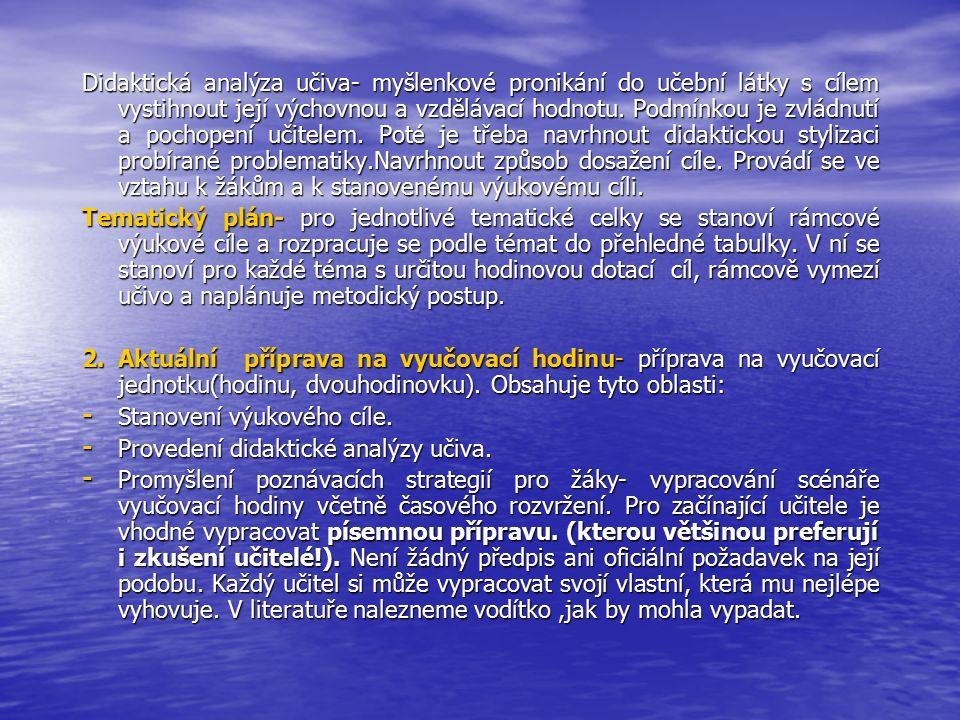 Didaktická analýza učiva- myšlenkové pronikání do učební látky s cílem vystihnout její výchovnou a vzdělávací hodnotu.